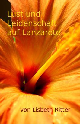 Lust und Leidenschaft auf Lanzarote: - ein erotischer Liebesroman