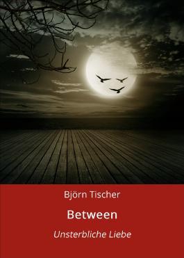 Between: Unsterbliche Liebe