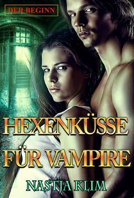 Hexenküsse für Vampire: Der Beginn (German Edition)