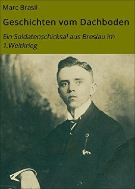 Geschichten vom Dachboden: Ein Soldatenschicksal aus Breslau im 1.Weltkrieg