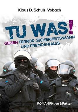 Tu was!: Gegen Terror, Sicherheitswahn und Fremdenhass