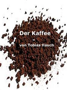 Der Kaffee: Vom Anbau bis zum Konsum