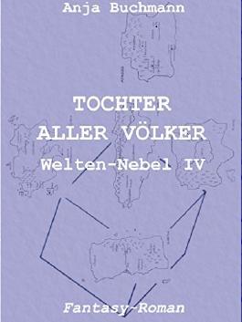 Tochter aller Völker: Welten-Nebel Band IV (Welten-Nebel-Tetralogie)