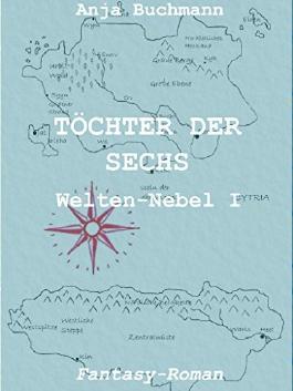 Töchter der Sechs: Welten-Nebel Band I (Welten-Nebel-Tetralogie)
