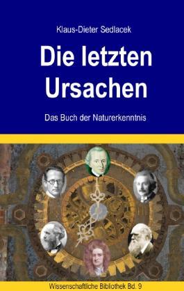 Die letzten Ursachen: Das Buch der Naturerkenntnis (Wissenschaftliche Bibliothek)
