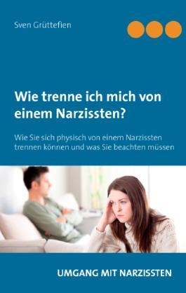 Wie trenne ich mich von einem Narzissten?