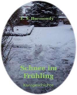 Schnee im Frühling: Eine Kurzgeschichte