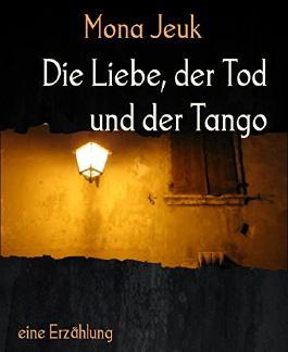 Die Liebe, der Tod und der Tango: eine Erzählung