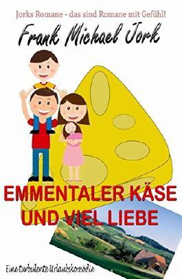 Emmentaler Käse und viel Liebe: Roman