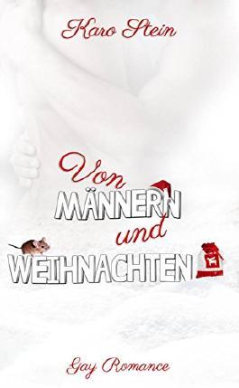 Von Männern und Weihnachten: Zwei weihnachtliche Kurzgeschichten