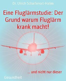 Eine Fluglärmstudie: Der Grund warum Fluglärm krank macht!: ... und nicht nur dieser