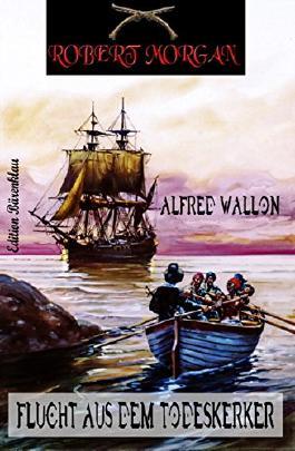 Robert Morgan - Flucht aus dem Todeskerker: Band 2 der Piratenserie
