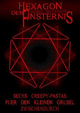 Hexagon der Finsternis: Sechs Creepy-Pastas für den kleinen Grusel zwischendurch
