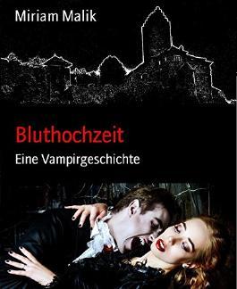 Bluthochzeit: Eine Vampirgeschichte