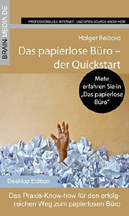 Das papierlose Büro - der Quickstart: Das Praxis-Know-how für den erfolgreichen Weg zum papierlosen Büro
