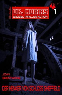 Dr. Morris Grusel Thriller #1: Der Henker von Schloss Sheffield: Horror-Roman