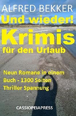 Und wieder! Krimis für den Urlaub: Neun Romane in einem Buch - 1300 Seiten Thriller Spannung
