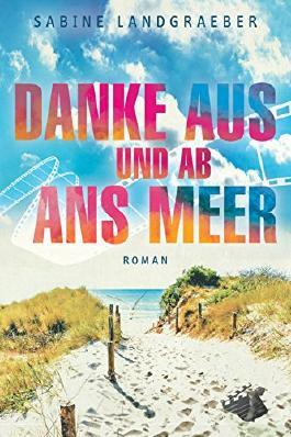 Danke aus und ab ans Meer: Roman