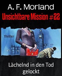 Unsichtbare Mission #22: Lächelnd in den Tod gelockt