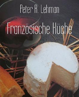 Französische Küche: Kochvergnügen - leichtgemacht