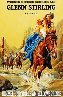 Himmel und Hölle am Yellowsprings: Der berühmte Western-Zweiteiler in einem Buch: Die Pferderanch / Jagd auf Banditen