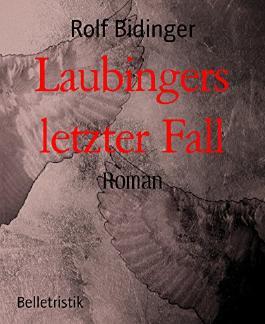 Laubingers letzter Fall: Roman