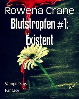 Blutstropfen #1: Existent: Vampir-Saga