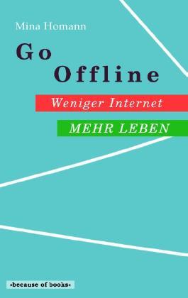 Go Offline: Weniger Internet - Mehr Leben