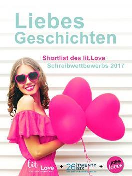LiebesGeschichten: Shortlist des lit.Love Schreibwettbewerbs 2017