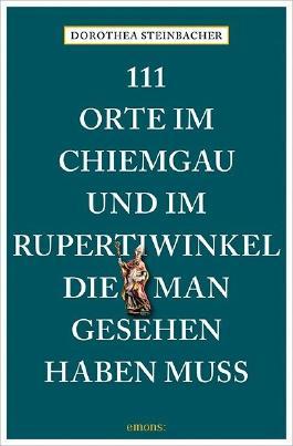 111 Orte im Chiemgau und im Rupertiwinkel, die man gesehen haben muss