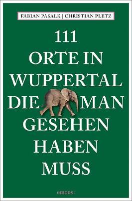111 Orte in Wuppertal, die man gesehen haben muss