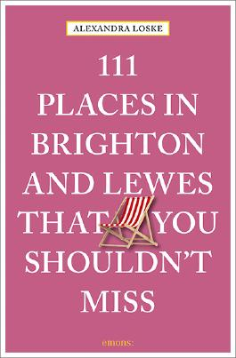 111 Places in Brighton and Lewes That You Must Not Miss