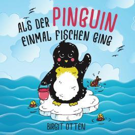 Als der Pinguin einmal fischen ging