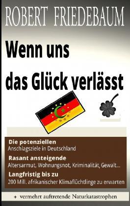 Wenn uns das Glück verlässt: Die potenziellen Anschlagsziele in Deutschland | Langfristig bis zu 200 Millionen Klimaflüchtlinge | Rasant ansteigende Altersarmut, Wohnungsnot, Kriminalität, Gewalt...