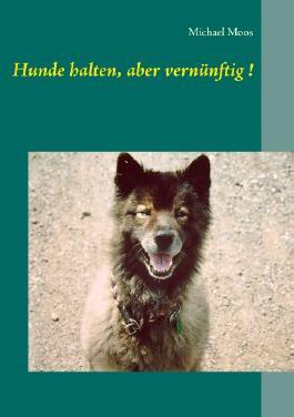 Hunde halten, aber vernünftig !