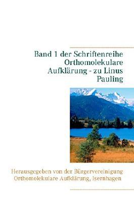 Linus Pauling: Band 1 der Schriftenreihe Orthomolekulare Aufklärung