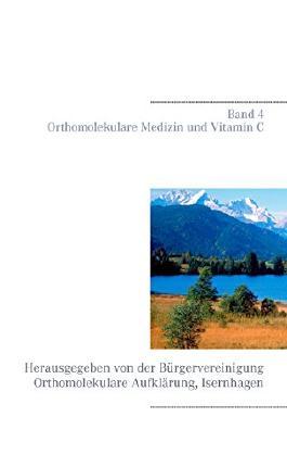 Orthomolekulare Medizin und Vitamin C: Band 4 der Schriftenreihe Orthomolekulare Aufklärung