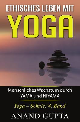 Ethisches Leben mit Yoga: Menschliches Wachstum durch YAMA und NIYAMA