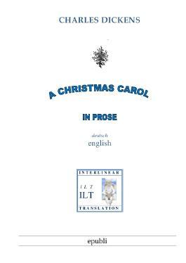 Zweisprachig englisch-deutsch - Interlinearübersetzung / A Christmas Carol in Prose
