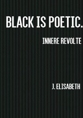 Innere Revolte. / Black is poetic. Innere Revolte.