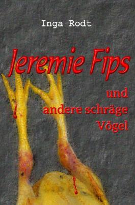 Schräge Vögel - kriminelle Kurzgeschichten / Jeremie Fips und andere schräge Vögel