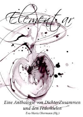 Elementar - Eine Anthologie von DichterZusammen und den Federkielen