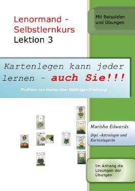 Kartenlegen kann jeder lernen - auch Sie!!! / Lenormand - Selbstlernkurs (L3)