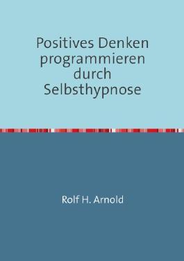 Positives Denken programmieren durch Selbsthypnose