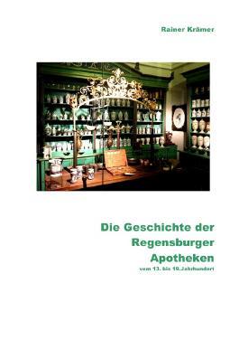 Die Geschichte der Regensburger Apotheken vom 13. bis 19. Jahrhundert