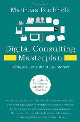 Digital Consulting Masterplan - Erfolg als Consultant im Internet
