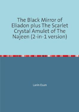 The Black Mirror of Eliadon plus The Scarlet Crystal Amulet of The Najeen (2-in-1 version)