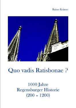 Quo vadis Ratisbonae ?  Historie von 200-1200
