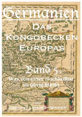 Germanien, das Kongobecken Europas / Germanien, das Kongobecken Europas Band 5.