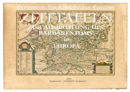 Germanien, das Kongobecken Europas / Zeittafeln zur Ausbreitung des Barbarentums in Europa
